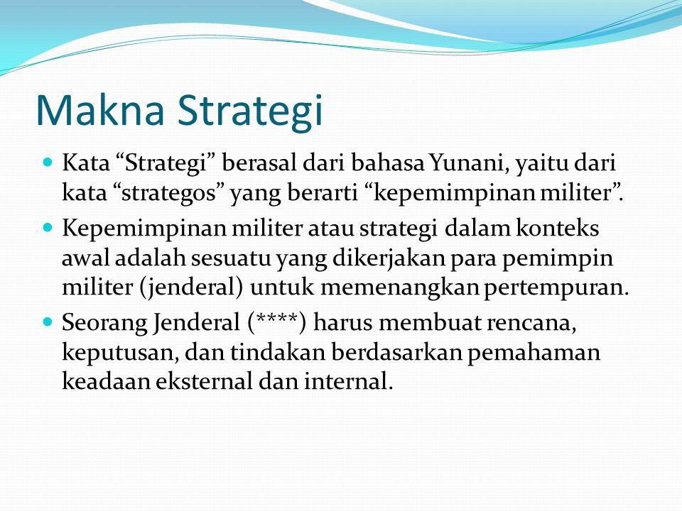 Makna Strategi Kata Strategi berasal dari bahasa Yunani, yaitu dari kata strategos yang berarti kepemimpinan militer .