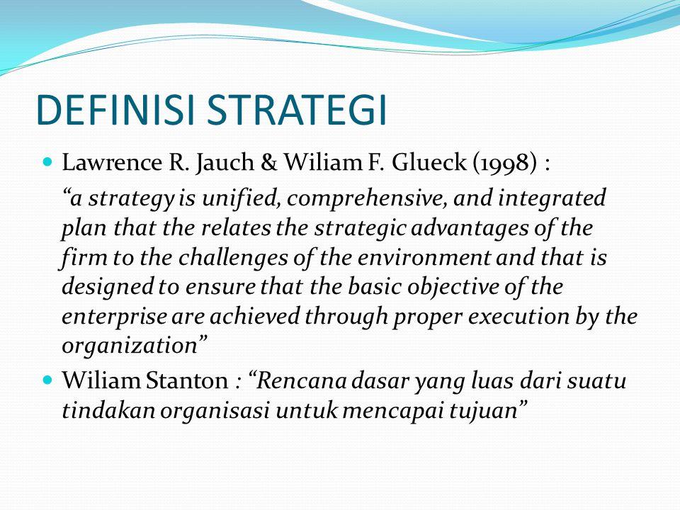 DEFINISI STRATEGI Lawrence R. Jauch & Wiliam F. Glueck (1998) :