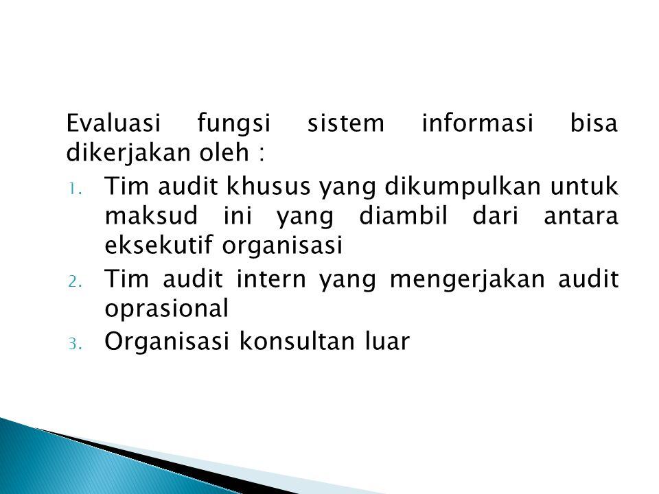 Evaluasi fungsi sistem informasi bisa dikerjakan oleh :