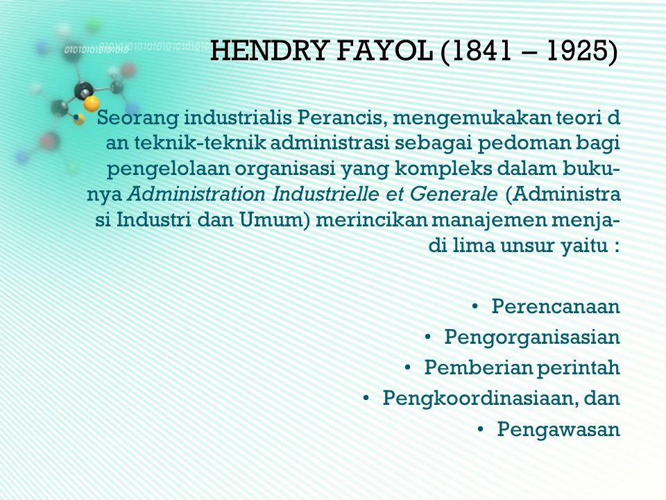 HENDRY FAYOL (1841 – 1925)