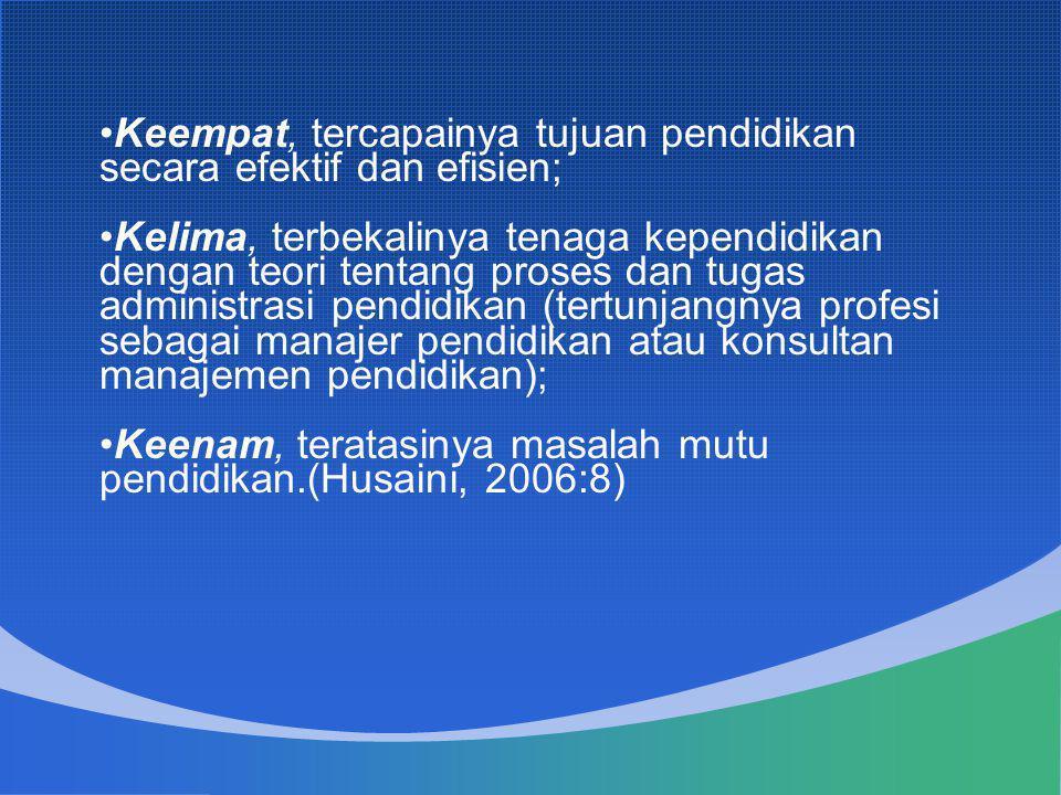 Keempat, tercapainya tujuan pendidikan secara efektif dan efisien;