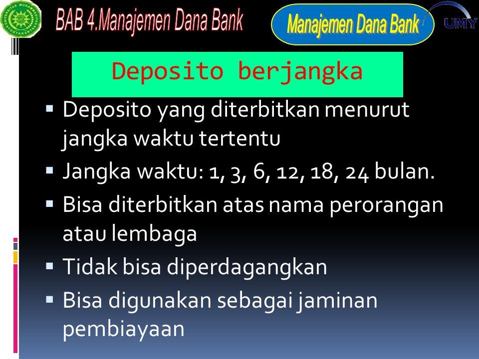 Deposito berjangka Deposito yang diterbitkan menurut jangka waktu tertentu. Jangka waktu: 1, 3, 6, 12, 18, 24 bulan.
