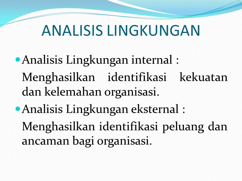 ANALISIS LINGKUNGAN Analisis Lingkungan internal :