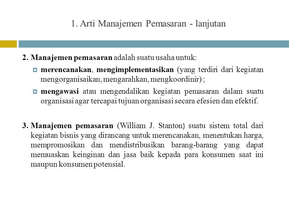 1. Arti Manajemen Pemasaran - lanjutan