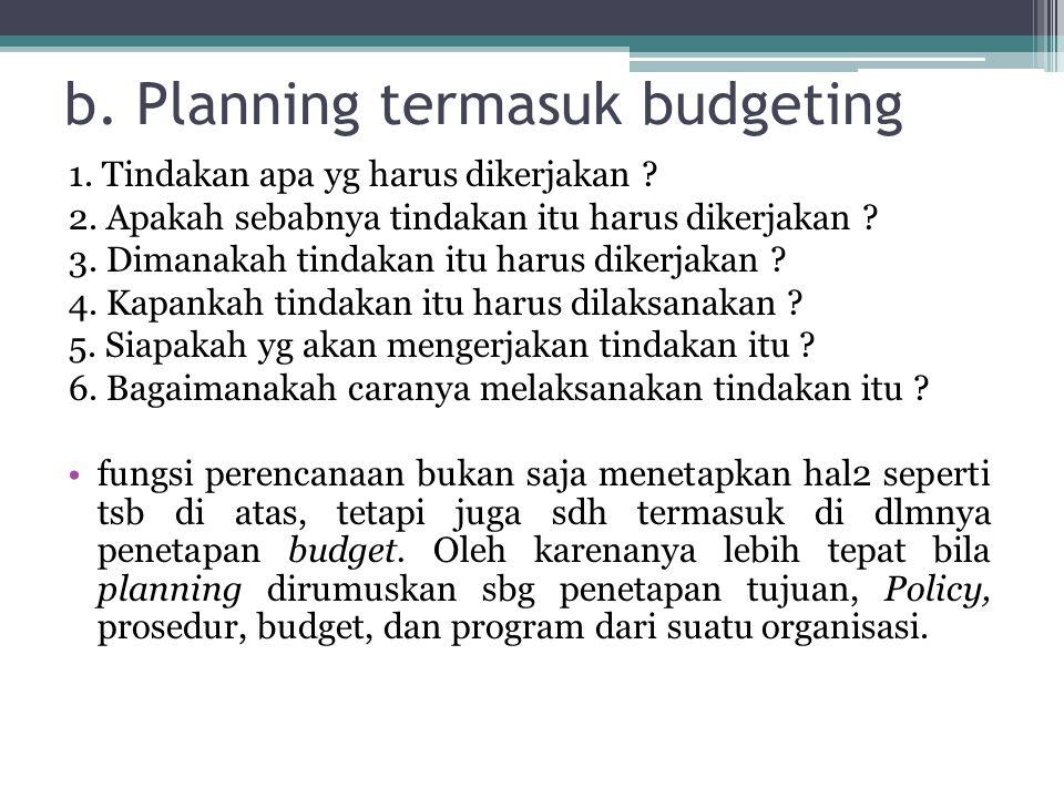 b. Planning termasuk budgeting