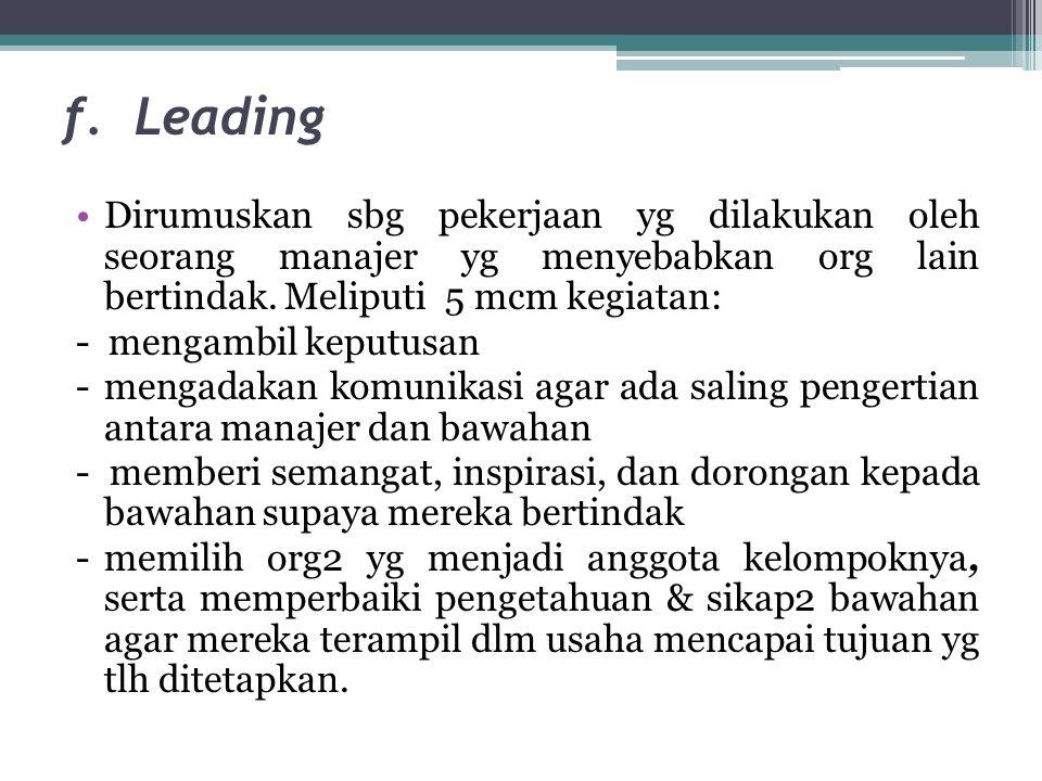 f. Leading Dirumuskan sbg pekerjaan yg dilakukan oleh seorang manajer yg menyebabkan org lain bertindak. Meliputi 5 mcm kegiatan: