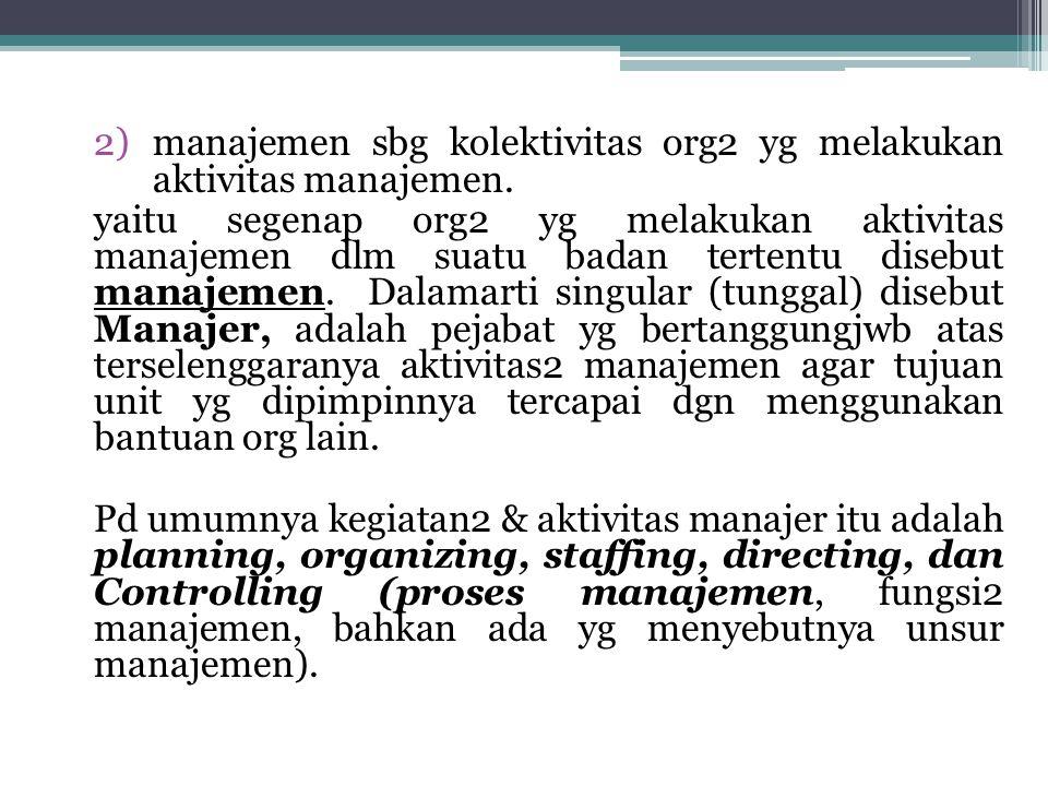 manajemen sbg kolektivitas org2 yg melakukan aktivitas manajemen.