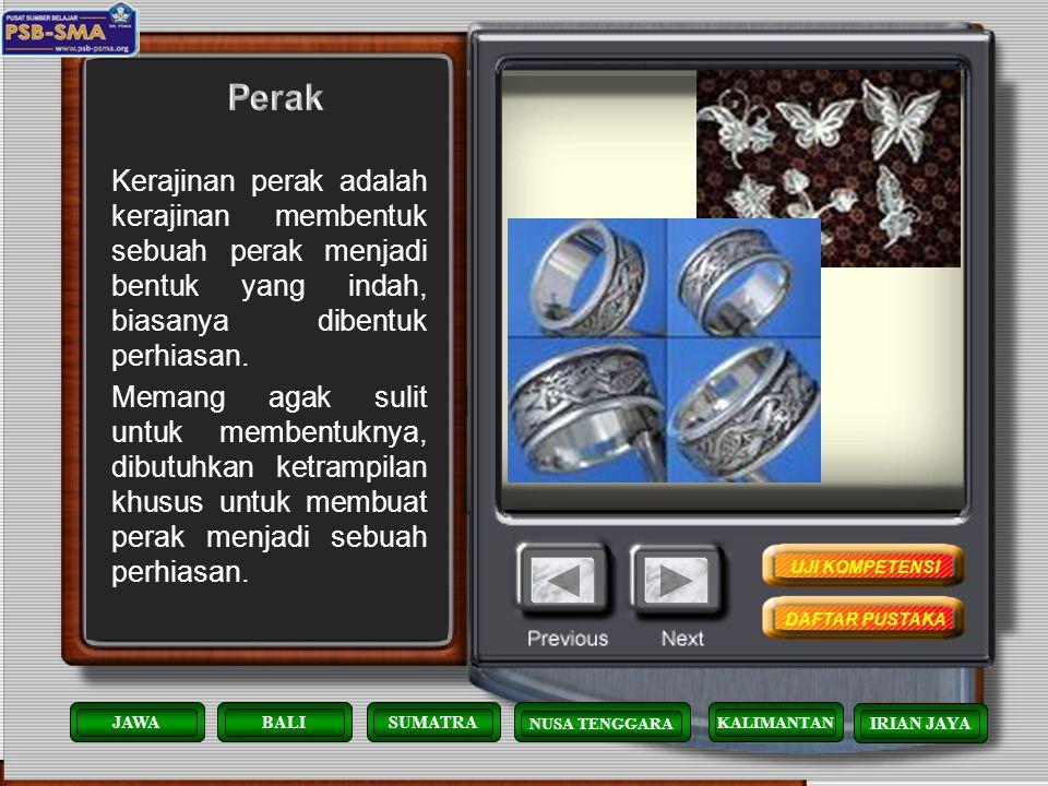 Perak Kerajinan perak adalah kerajinan membentuk sebuah perak menjadi bentuk yang indah, biasanya dibentuk perhiasan.