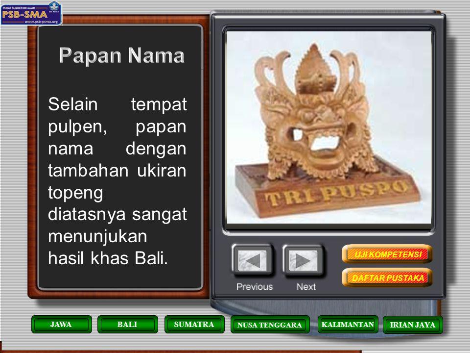 Papan Nama Selain tempat pulpen, papan nama dengan tambahan ukiran topeng diatasnya sangat menunjukan hasil khas Bali.