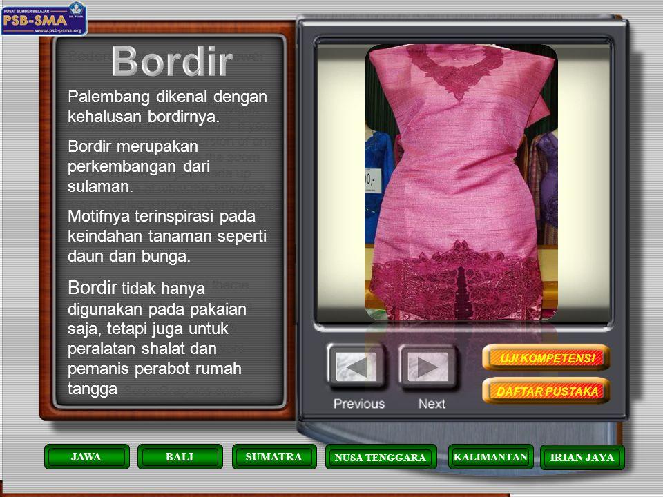 Bordir Palembang dikenal dengan kehalusan bordirnya. Bordir merupakan perkembangan dari sulaman.