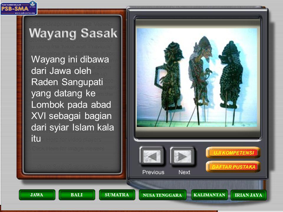 Wayang Sasak Wayang ini dibawa dari Jawa oleh Raden Sangupati yang datang ke Lombok pada abad XVI sebagai bagian dari syiar Islam kala itu.