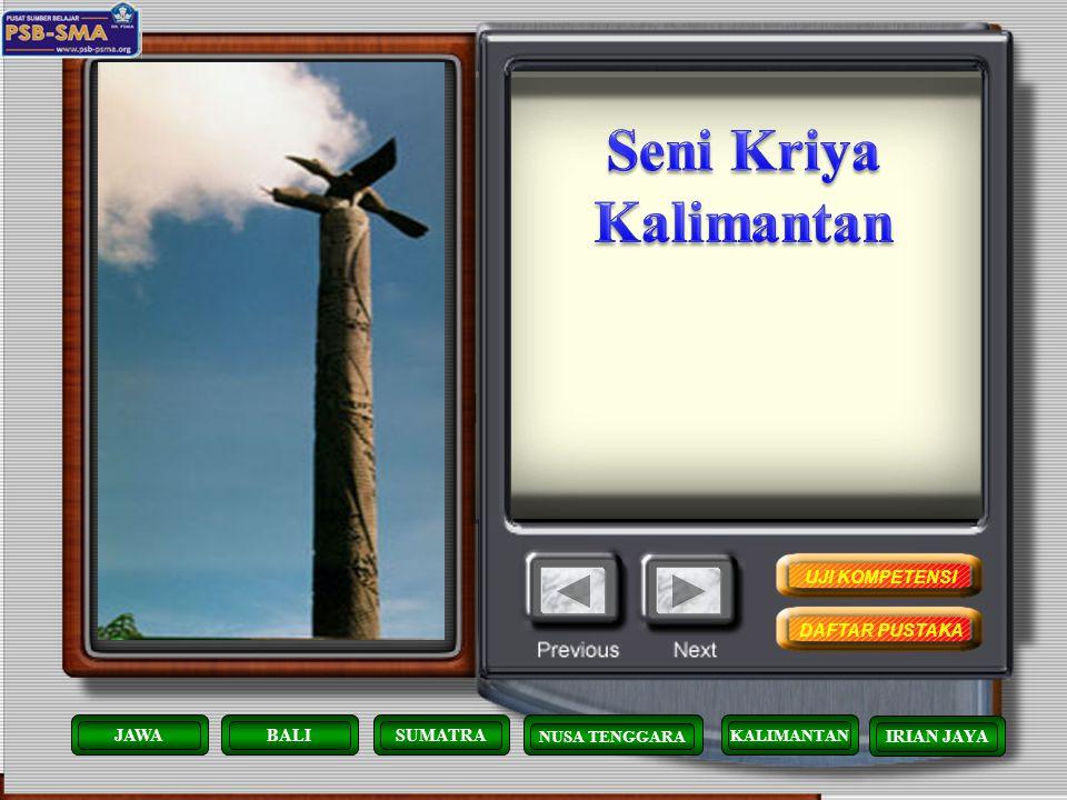 Seni Kriya Kalimantan UJI KOMPETENSI DAFTAR PUSTAKA JAWA BALI SUMATRA