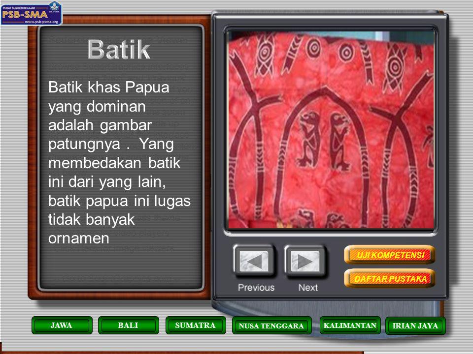 Batik Batik khas Papua yang dominan adalah gambar patungnya . Yang membedakan batik ini dari yang lain, batik papua ini lugas tidak banyak ornamen.