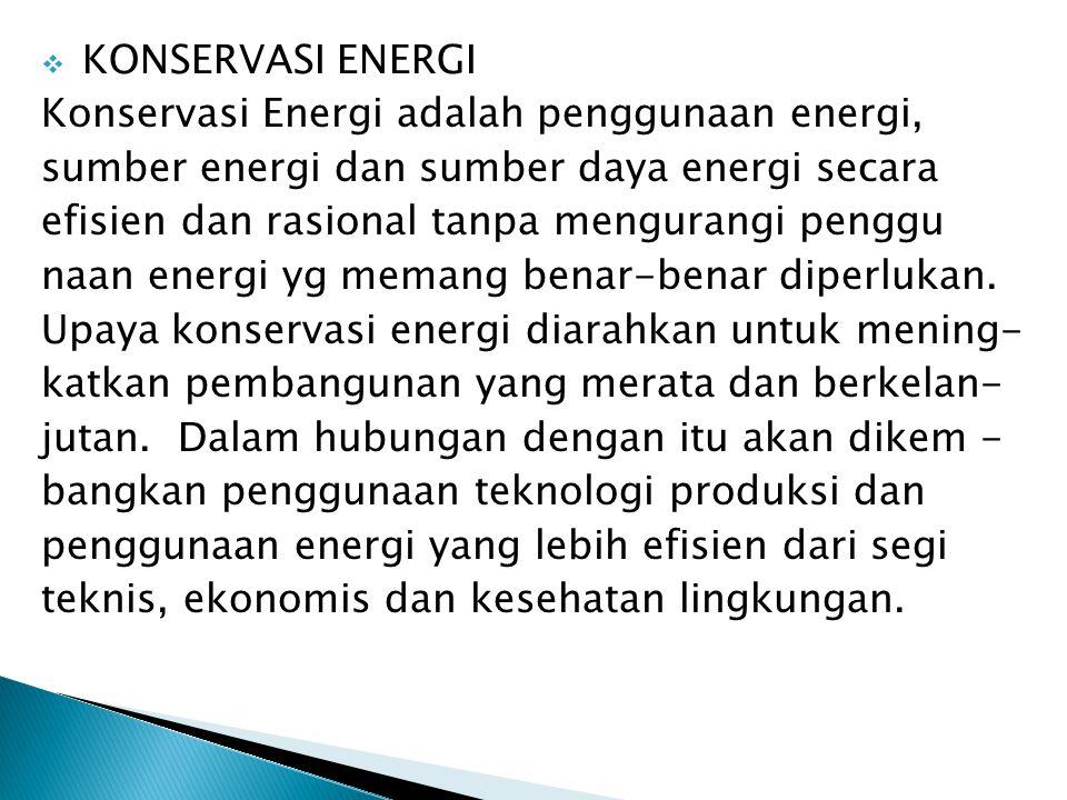 KONSERVASI ENERGI Konservasi Energi adalah penggunaan energi, sumber energi dan sumber daya energi secara.