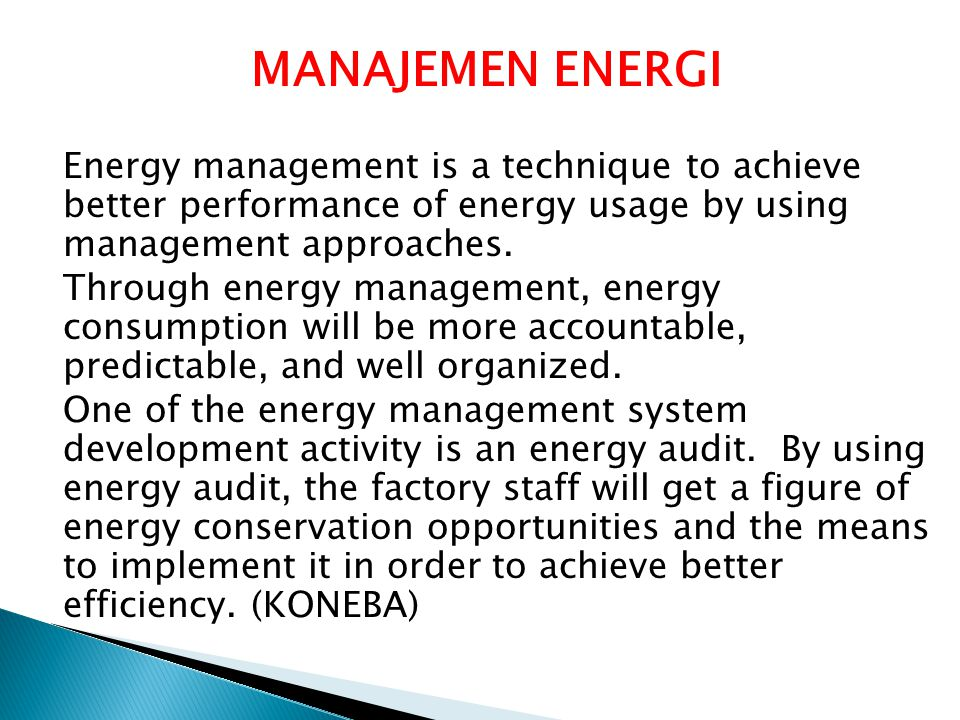 MANAJEMEN ENERGI Energy management is a technique to achieve better performance of energy usage by using management approaches.