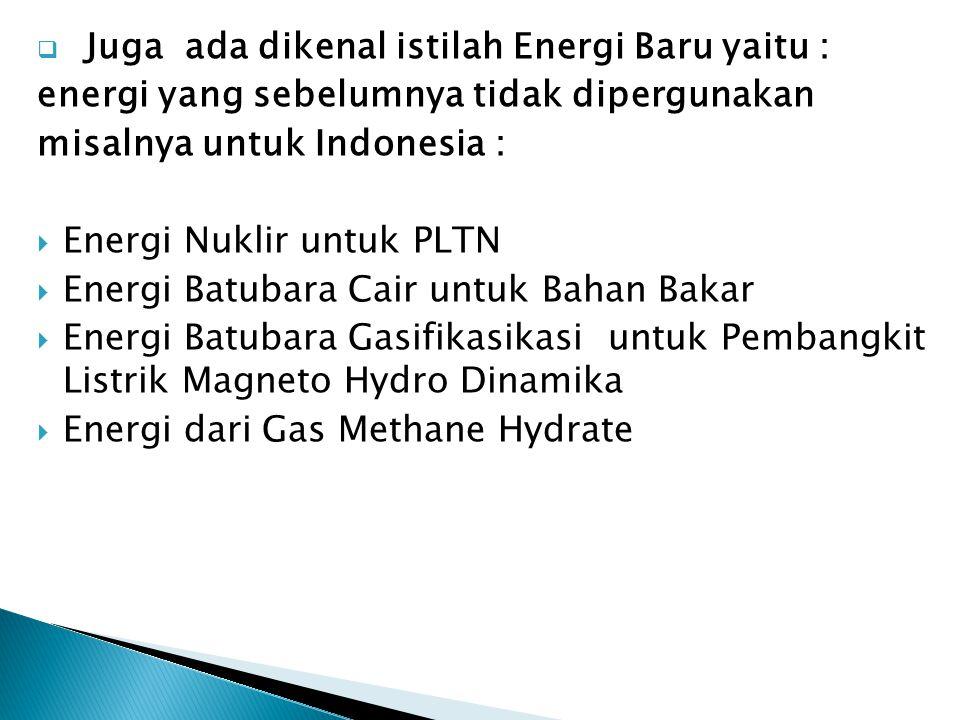 Juga ada dikenal istilah Energi Baru yaitu :