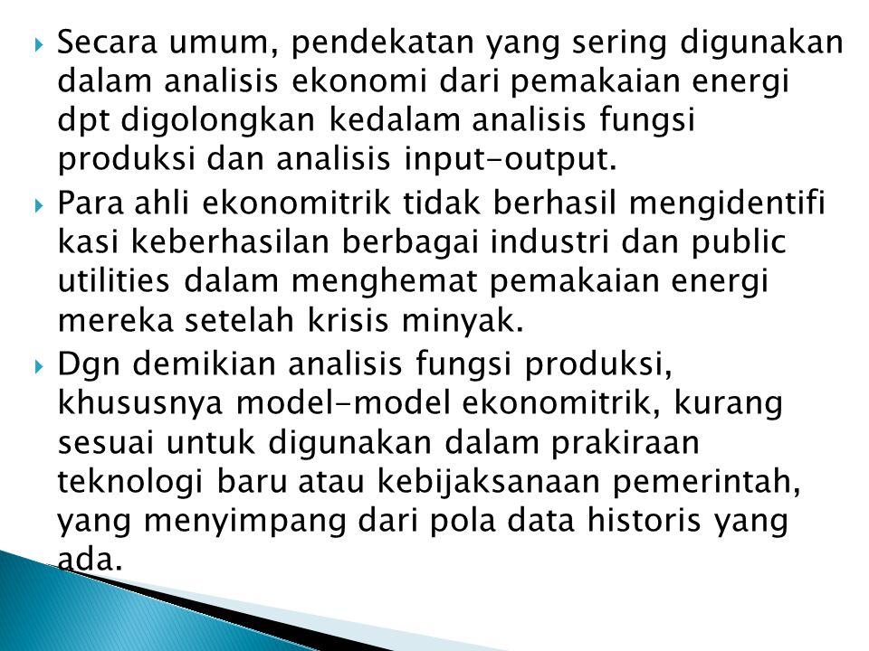 Secara umum, pendekatan yang sering digunakan dalam analisis ekonomi dari pemakaian energi dpt digolongkan kedalam analisis fungsi produksi dan analisis input-output.