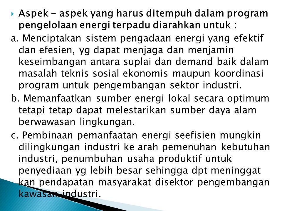 Aspek - aspek yang harus ditempuh dalam program pengelolaan energi terpadu diarahkan untuk :