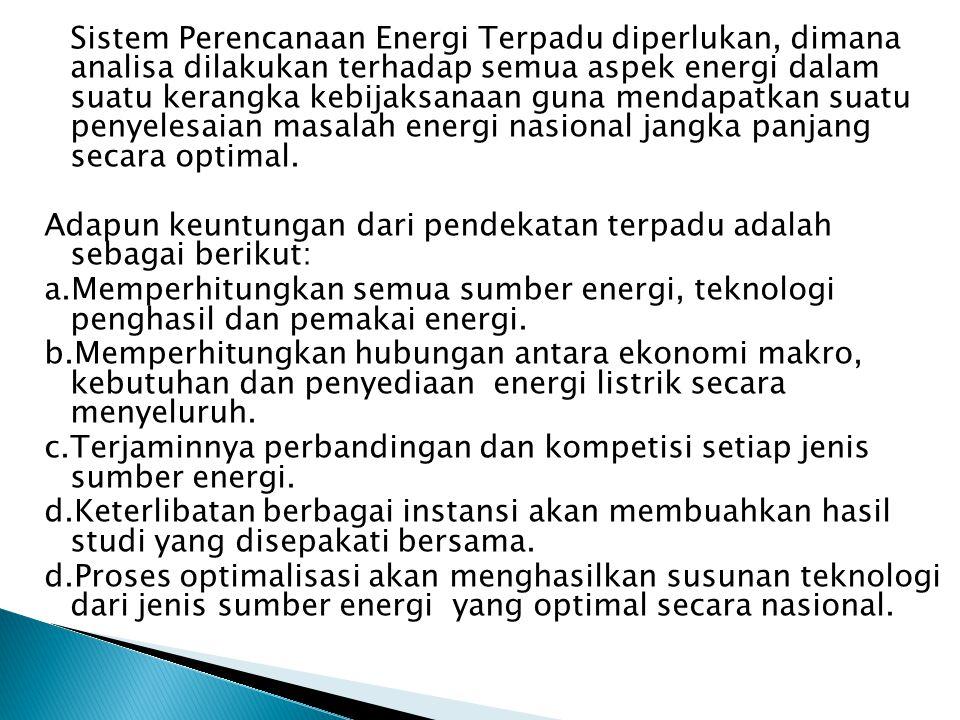 Sistem Perencanaan Energi Terpadu diperlukan, dimana analisa dilakukan terhadap semua aspek energi dalam suatu kerangka kebijaksanaan guna mendapatkan suatu penyelesaian masalah energi nasional jangka panjang secara optimal.