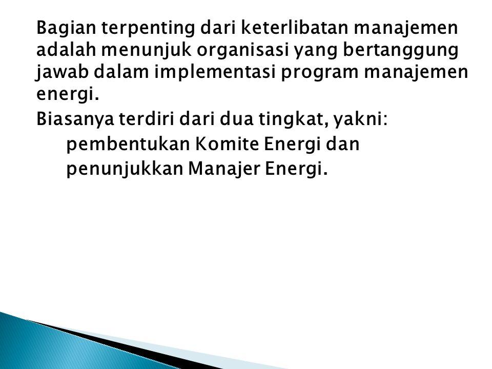 Bagian terpenting dari keterlibatan manajemen adalah menunjuk organisasi yang bertanggung jawab dalam implementasi program manajemen energi.