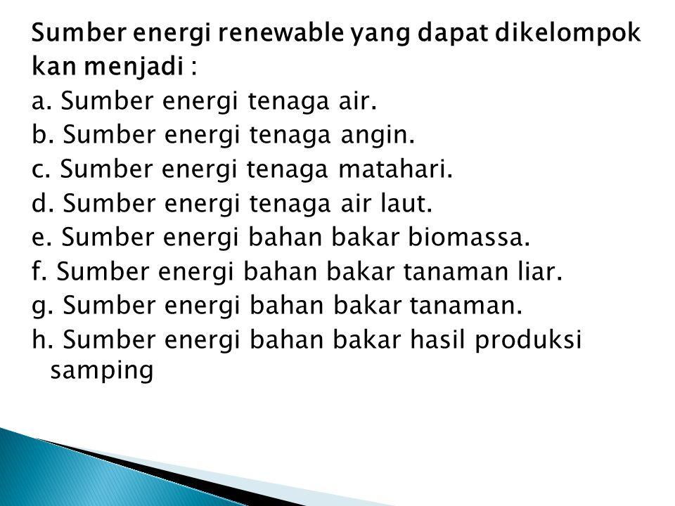 Sumber energi renewable yang dapat dikelompok kan menjadi : a