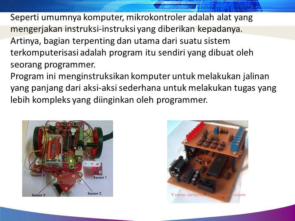 Seperti umumnya komputer, mikrokontroler adalah alat yang mengerjakan instruksi-instruksi yang diberikan kepadanya.