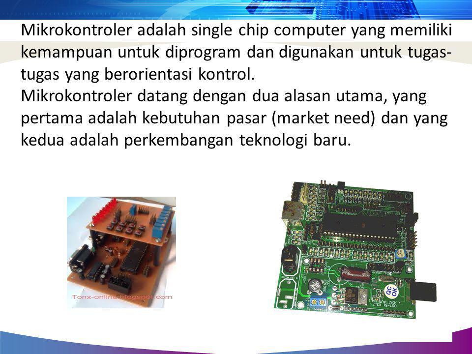 Mikrokontroler adalah single chip computer yang memiliki kemampuan untuk diprogram dan digunakan untuk tugas-tugas yang berorientasi kontrol.