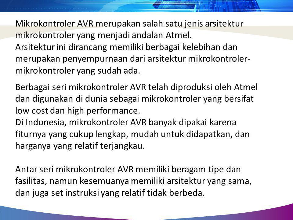 Mikrokontroler AVR merupakan salah satu jenis arsitektur mikrokontroler yang menjadi andalan Atmel.
