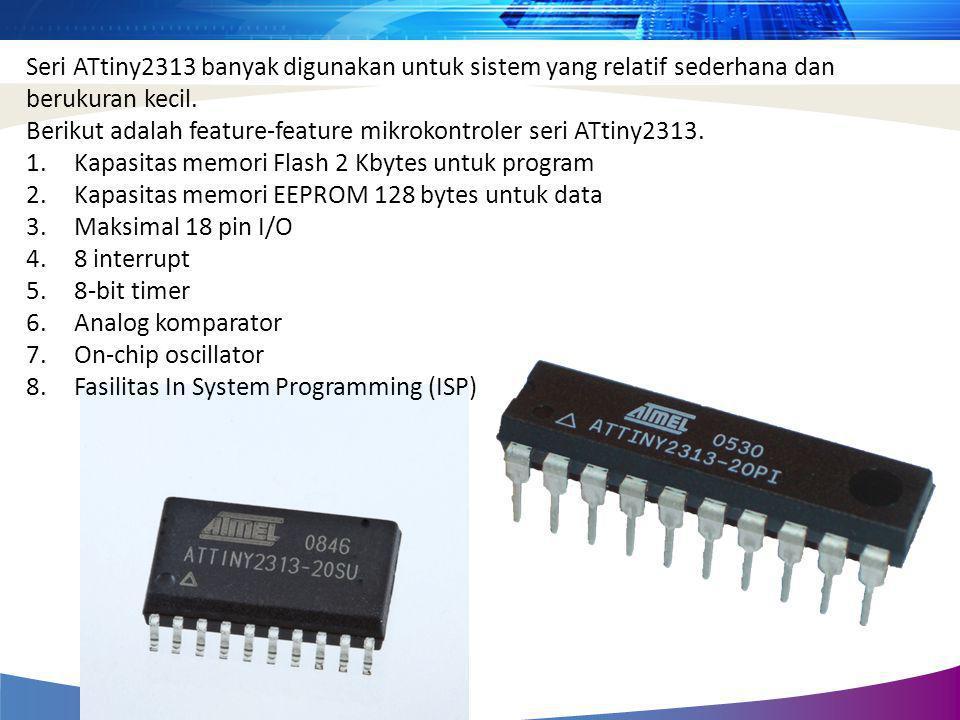 Seri ATtiny2313 banyak digunakan untuk sistem yang relatif sederhana dan berukuran kecil.