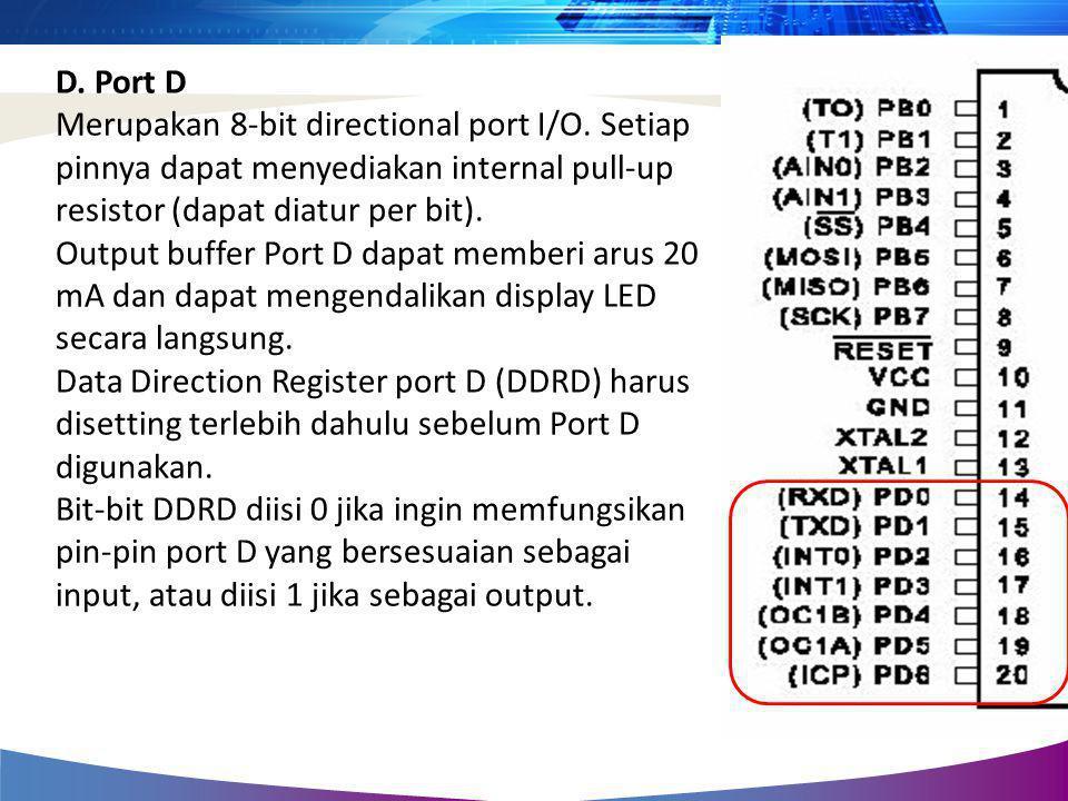 D. Port D Merupakan 8-bit directional port I/O