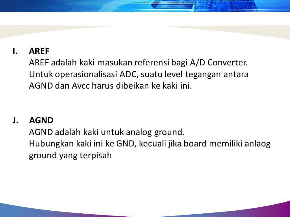 AREF AREF adalah kaki masukan referensi bagi A/D Converter