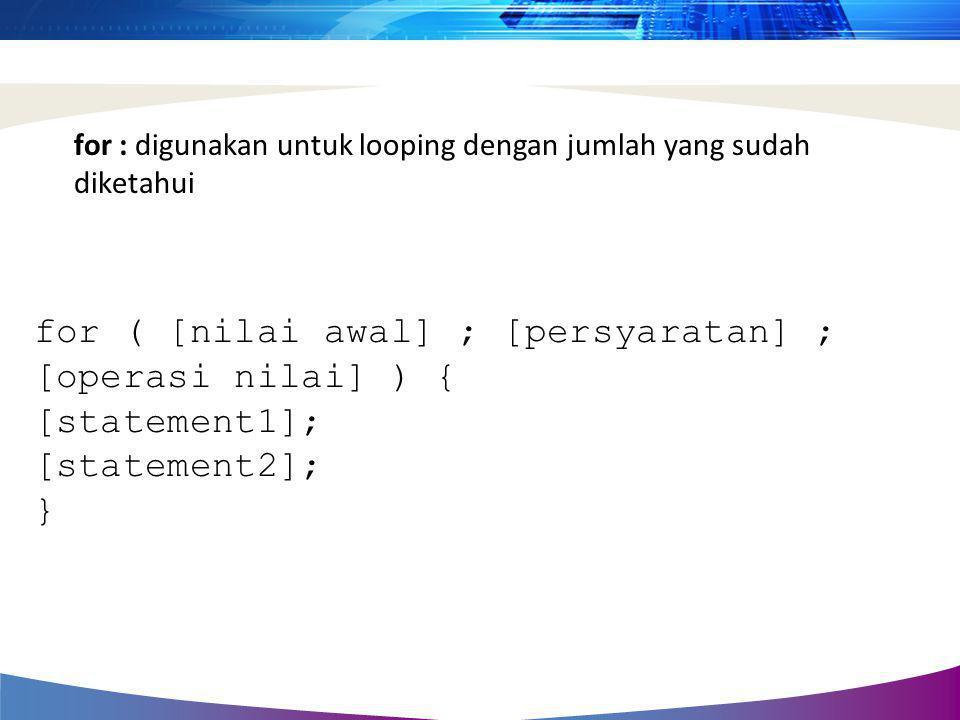 for : digunakan untuk looping dengan jumlah yang sudah diketahui