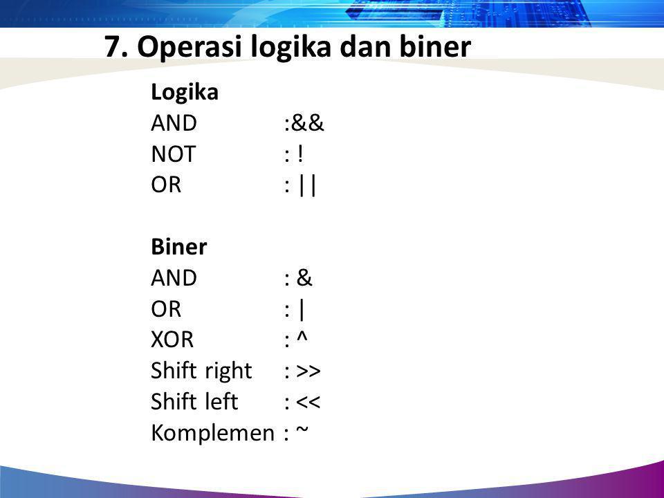 7. Operasi logika dan biner