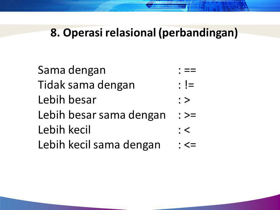 8. Operasi relasional (perbandingan)