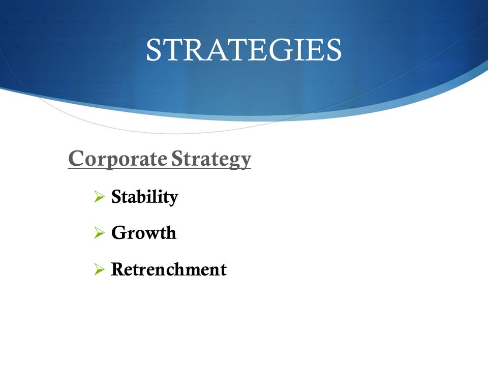 STRATEGIES Corporate Strategy Stability Growth Retrenchment