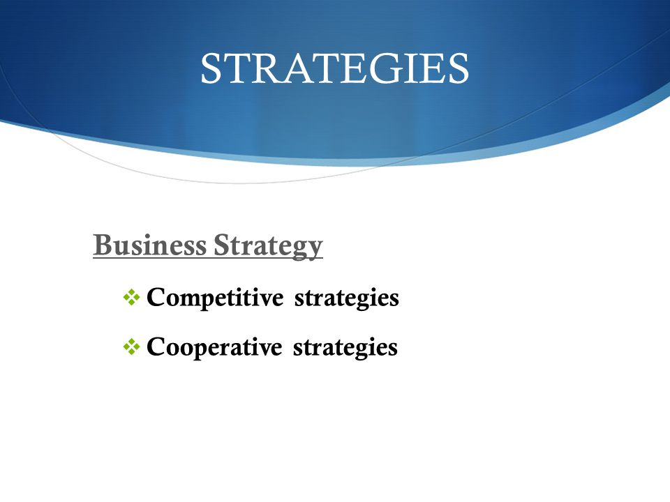 STRATEGIES Business Strategy Competitive strategies