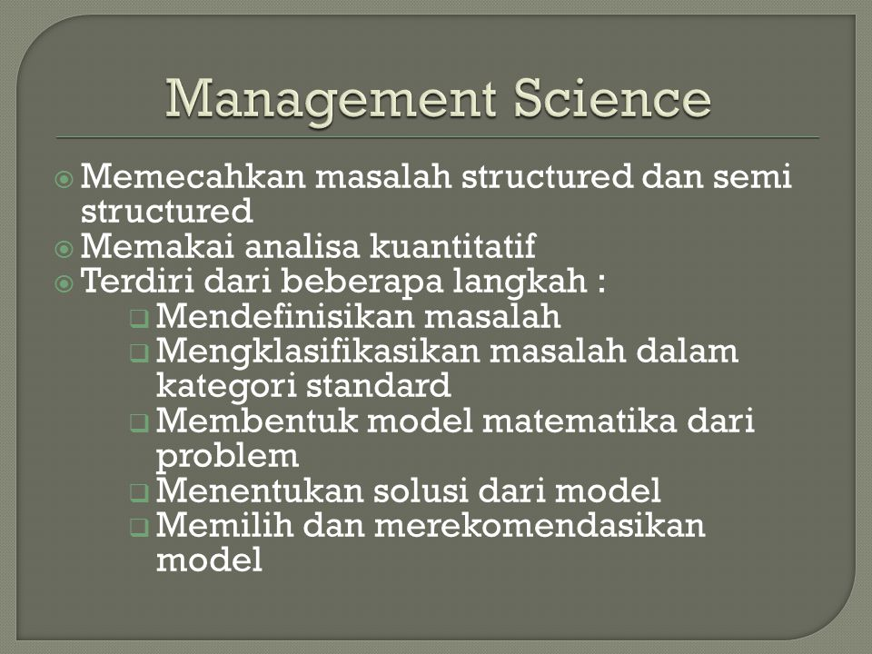 Management Science Memecahkan masalah structured dan semi structured