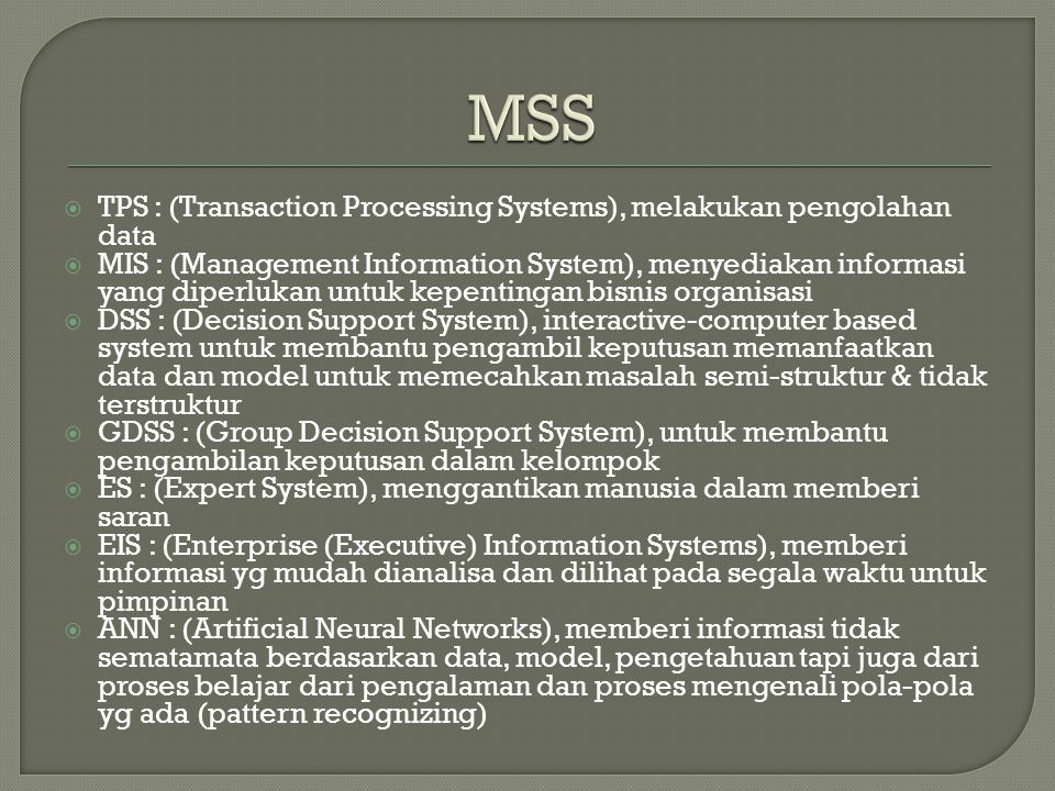 MSS TPS : (Transaction Processing Systems), melakukan pengolahan data