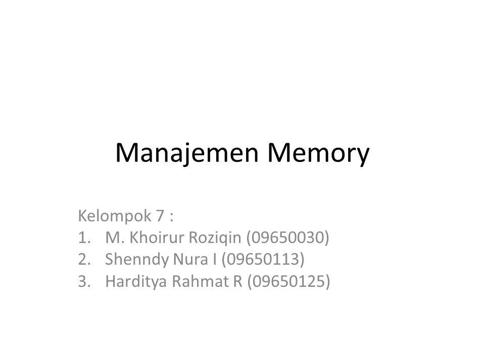 Manajemen Memory Kelompok 7 : M. Khoirur Roziqin (09650030)