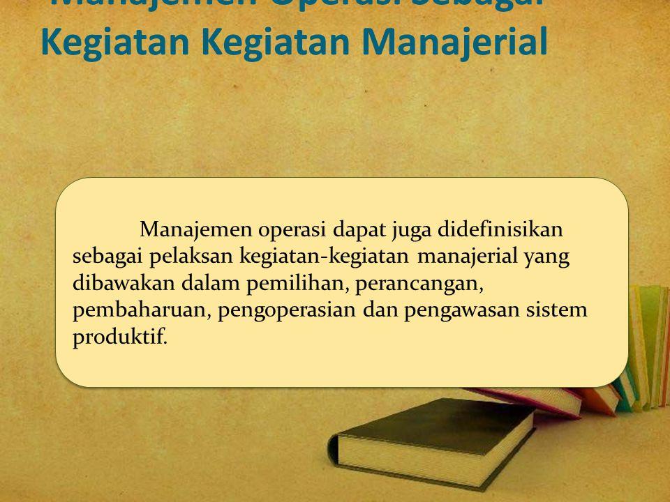 Manajemen Operasi Sebagai Kegiatan Kegiatan Manajerial