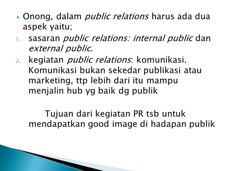 Onong, dalam public relations harus ada dua aspek yaitu;