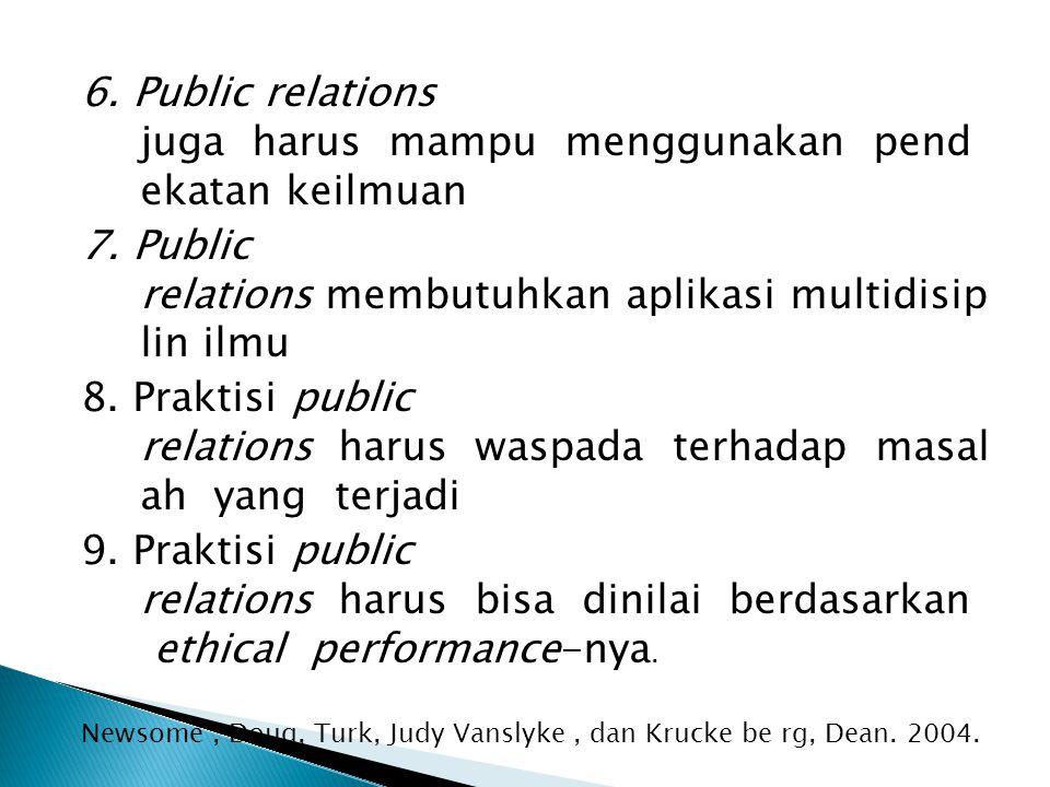 6. Public relations juga harus mampu menggunakan pend ekatan keilmuan
