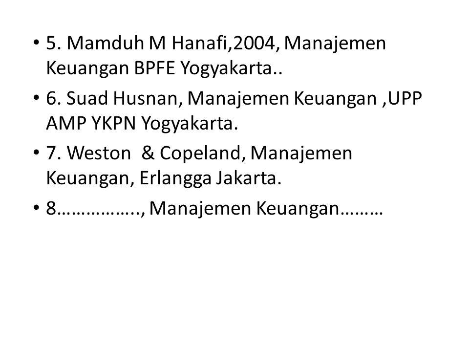 5. Mamduh M Hanafi,2004, Manajemen Keuangan BPFE Yogyakarta..