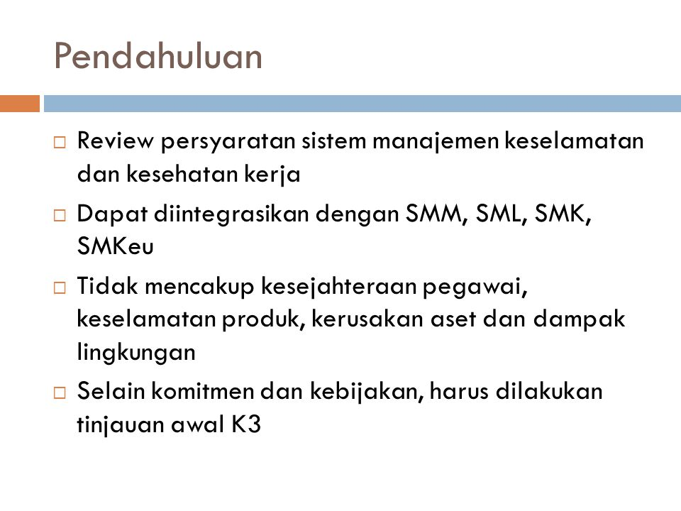 Pendahuluan Review persyaratan sistem manajemen keselamatan dan kesehatan kerja. Dapat diintegrasikan dengan SMM, SML, SMK, SMKeu.