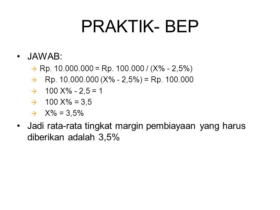 PRAKTIK- BEP JAWAB: Rp. 10.000.000 = Rp. 100.000 / (X% - 2,5%) Rp. 10.000.000 (X% - 2,5%) = Rp. 100.000.