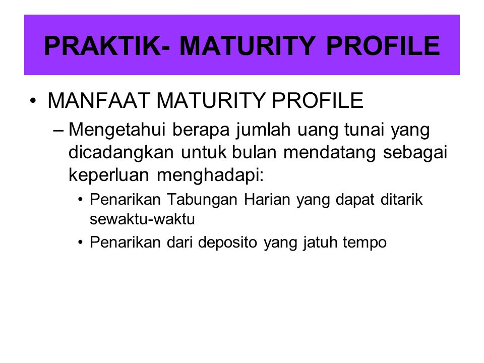 PRAKTIK- MATURITY PROFILE