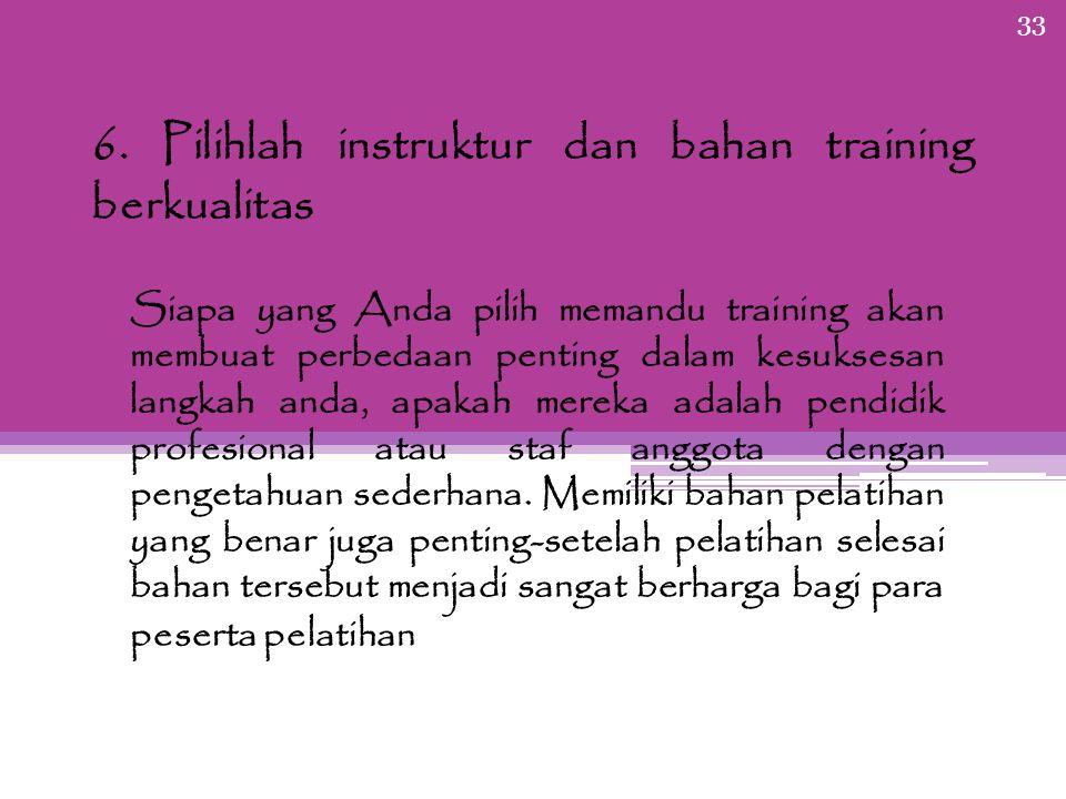 6. Pilihlah instruktur dan bahan training berkualitas