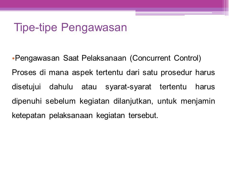 Tipe-tipe Pengawasan Pengawasan Saat Pelaksanaan (Concurrent Control)