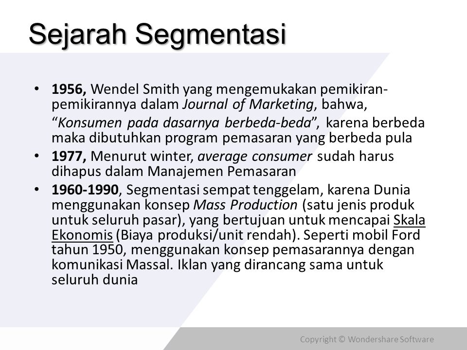 Sejarah Segmentasi 1956, Wendel Smith yang mengemukakan pemikiran-pemikirannya dalam Journal of Marketing, bahwa,