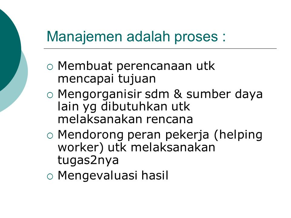 Manajemen adalah proses :